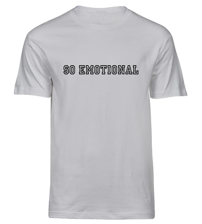 so emotional t-shirt